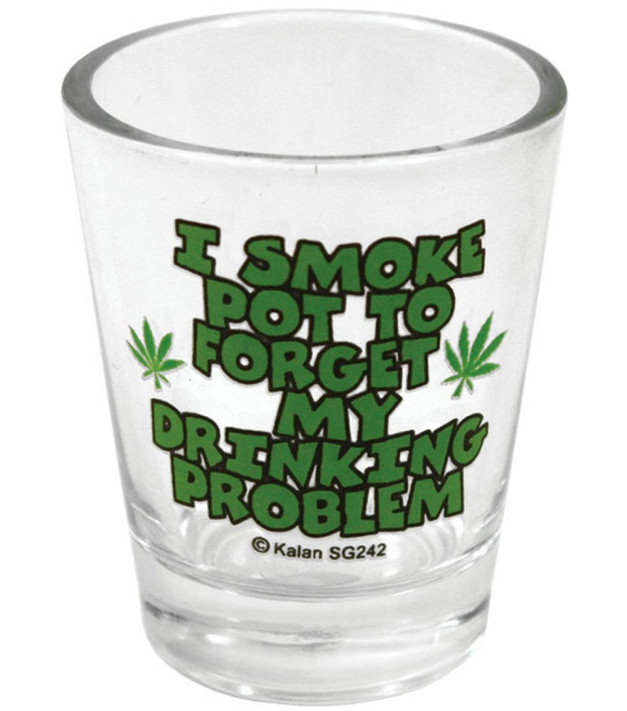 I Smoke Pot to Forget Shot Glass
