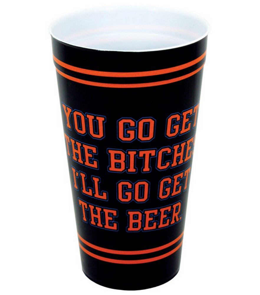You Get the Bitches & I'll Go Get the Beer Cup