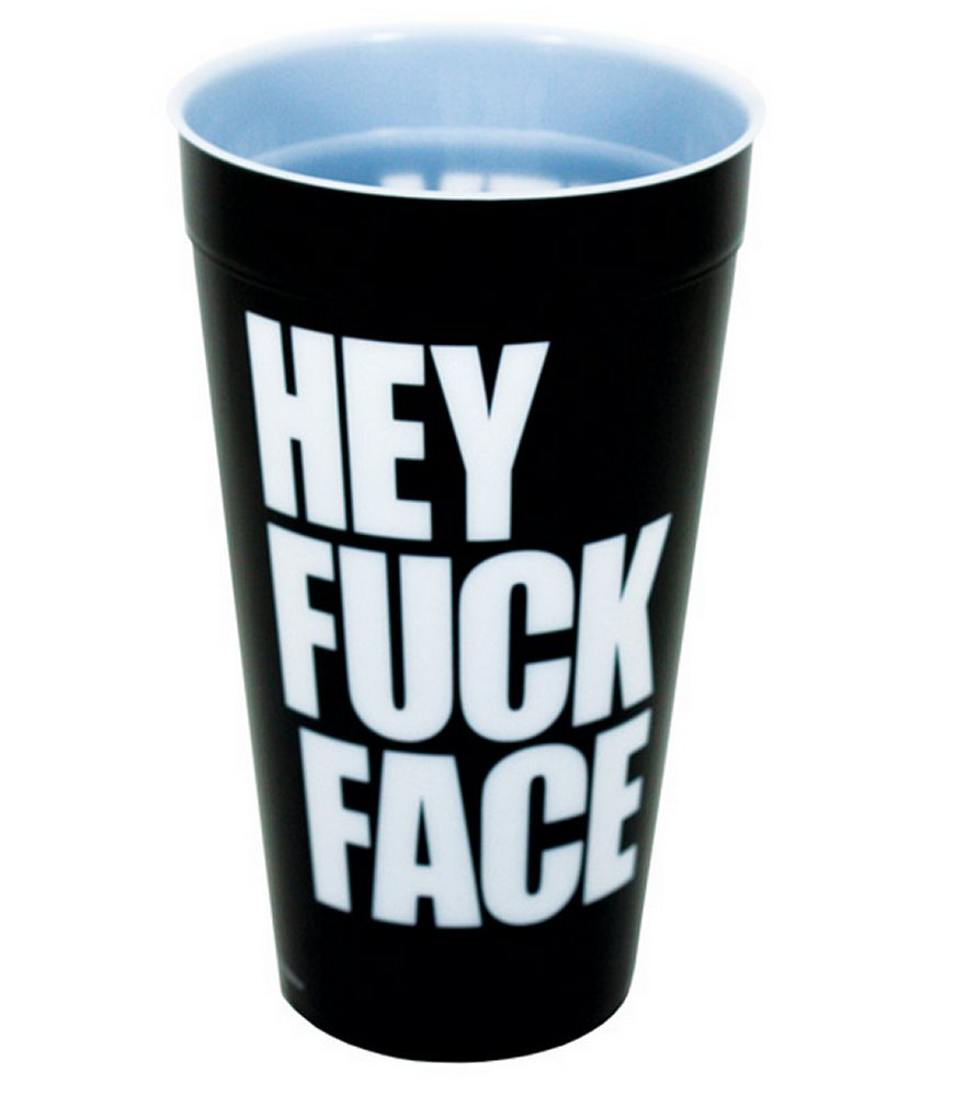 Hey Fuck Face Cup