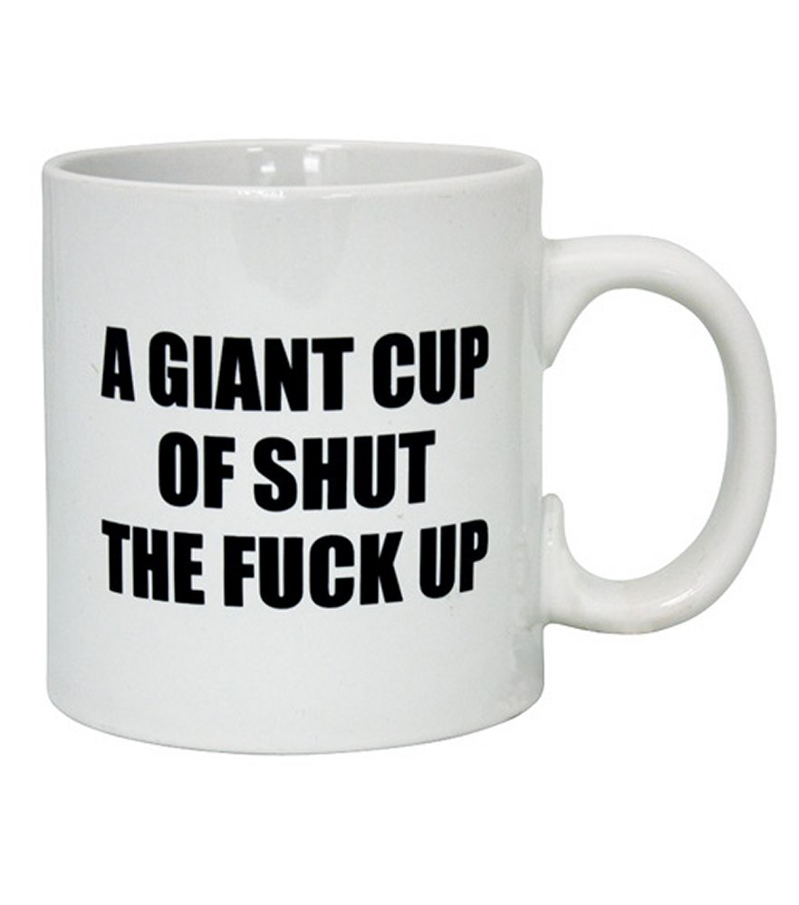 Attitude Mug a Giant Cup of Shut the Fuck Up